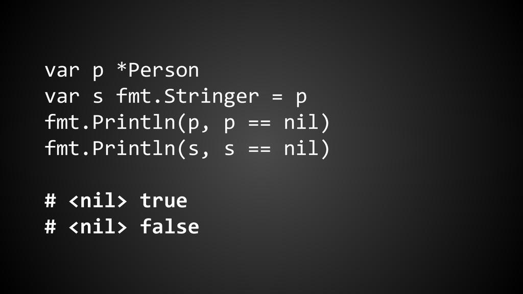 var p *Person var s fmt.Stringer = p fmt.Printl...