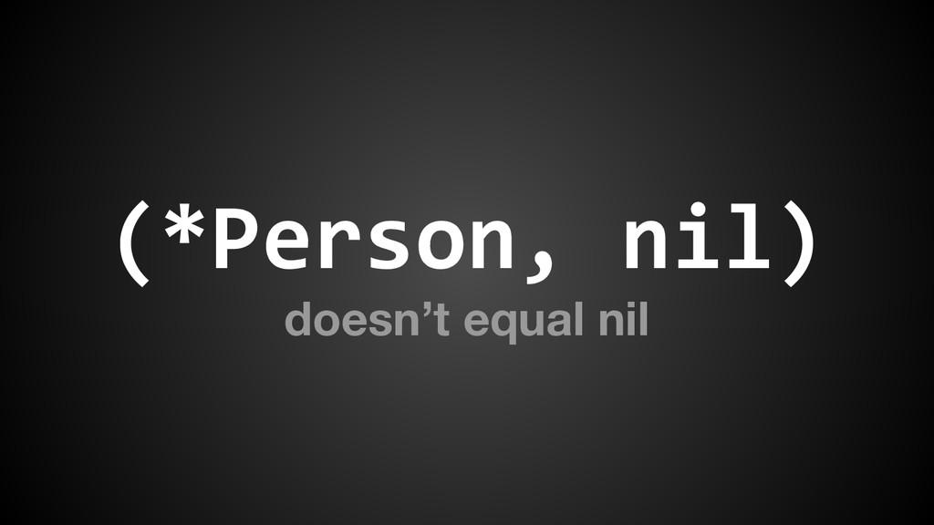 (*Person, nil) doesn't equal nil