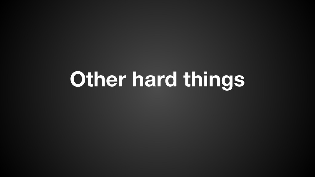 Other hard things