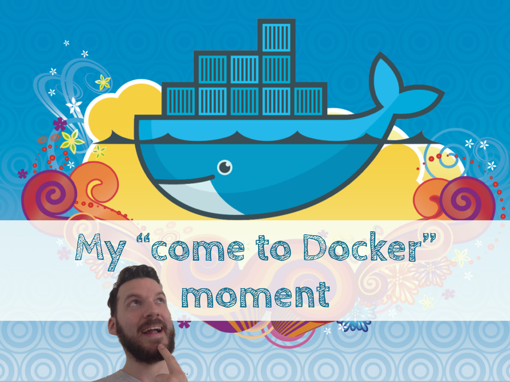 "My ""come to Docker"" moment"