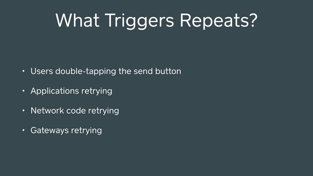 What Triggers Repeats? • Users double-tapping t...