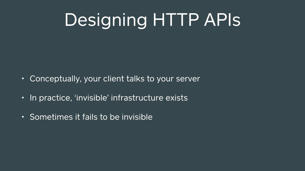 Designing HTTP APIs • Conceptually, your client...