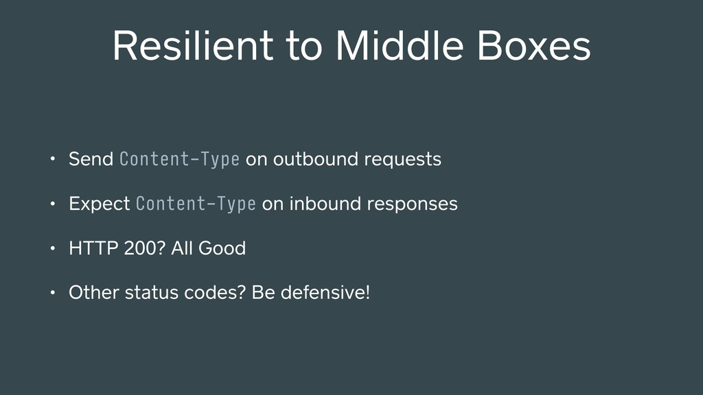 Resilient to Middle Boxes • Send Content-Type o...