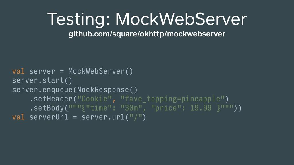 Testing: MockWebServer github.com/square/okhttp...
