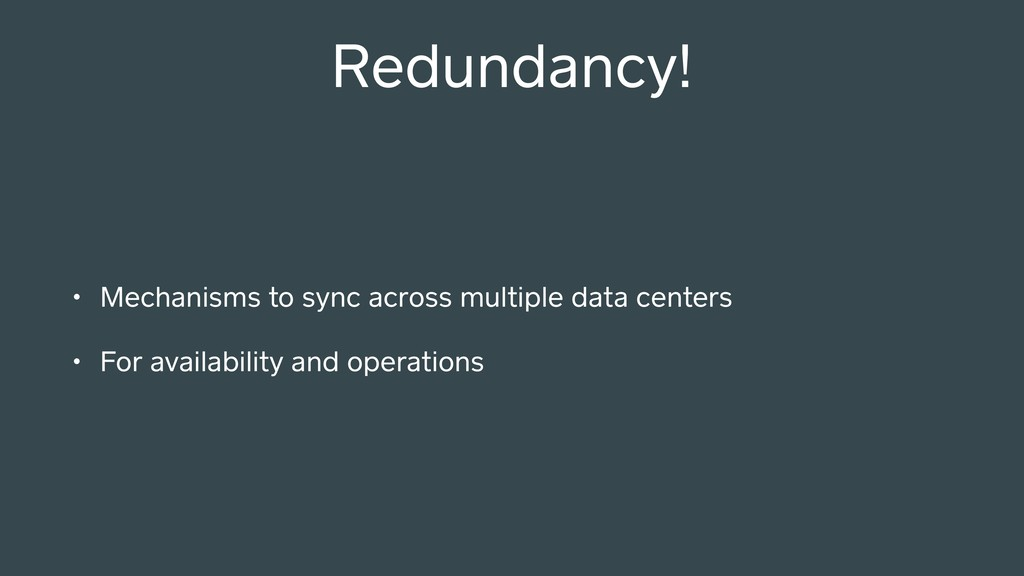 Redundancy! • Mechanisms to sync across multipl...