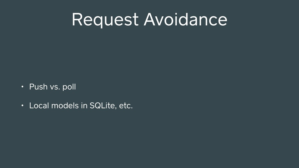 Request Avoidance • Push vs. poll • Local model...