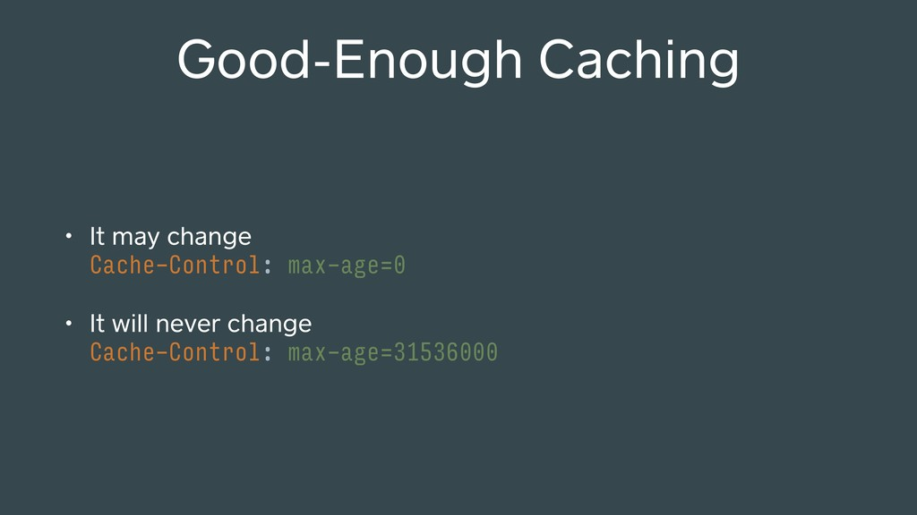 Good-Enough Caching • It may change