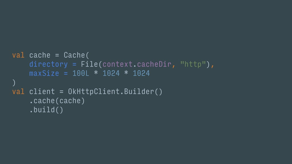val cache = Cache( directory = File(context.cac...