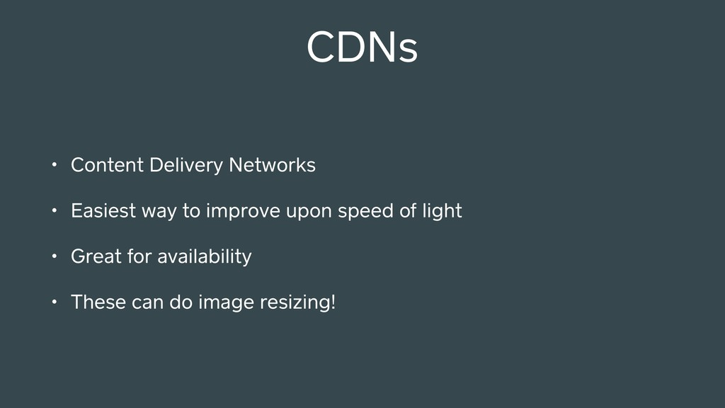 CDNs • Content Delivery Networks • Easiest way ...