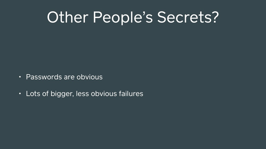 Other People's Secrets? • Passwords are obvious...