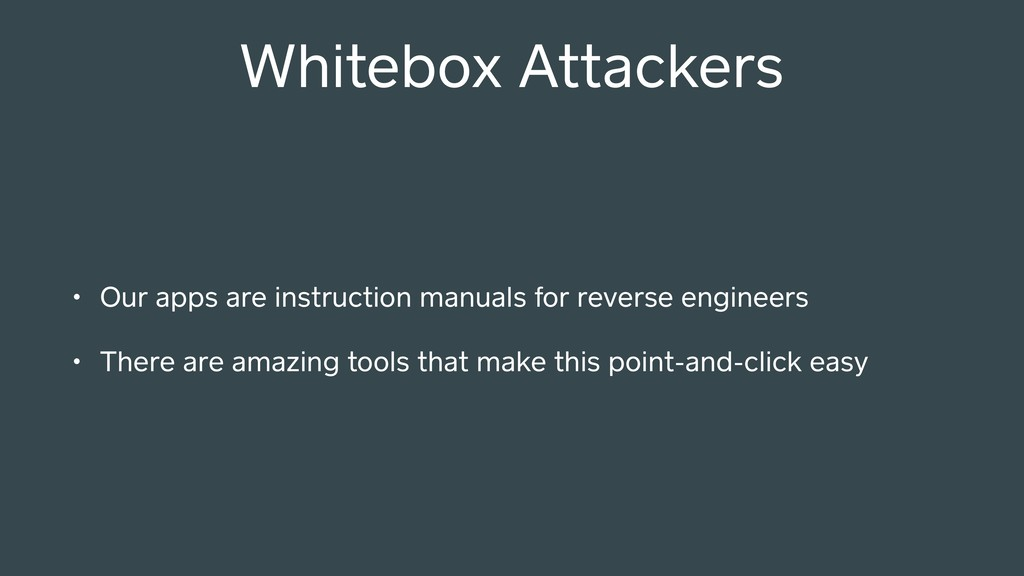 Whitebox Attackers • Our apps are instruction m...