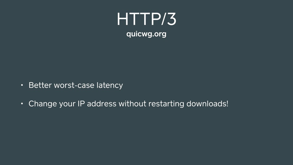 HTTP/3 • Better worst-case latency • Change you...