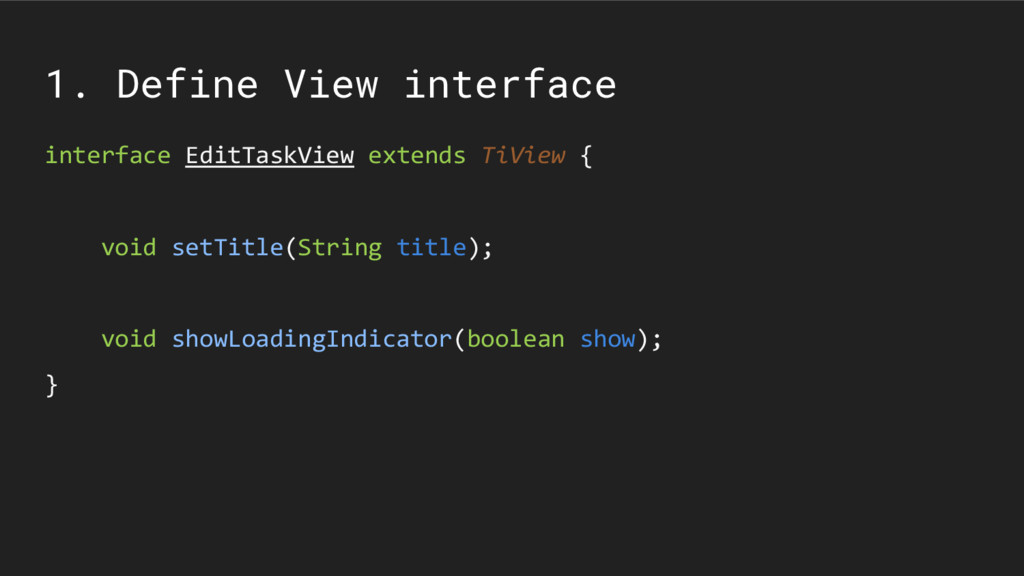 1. Define View interface interface EditTaskView...