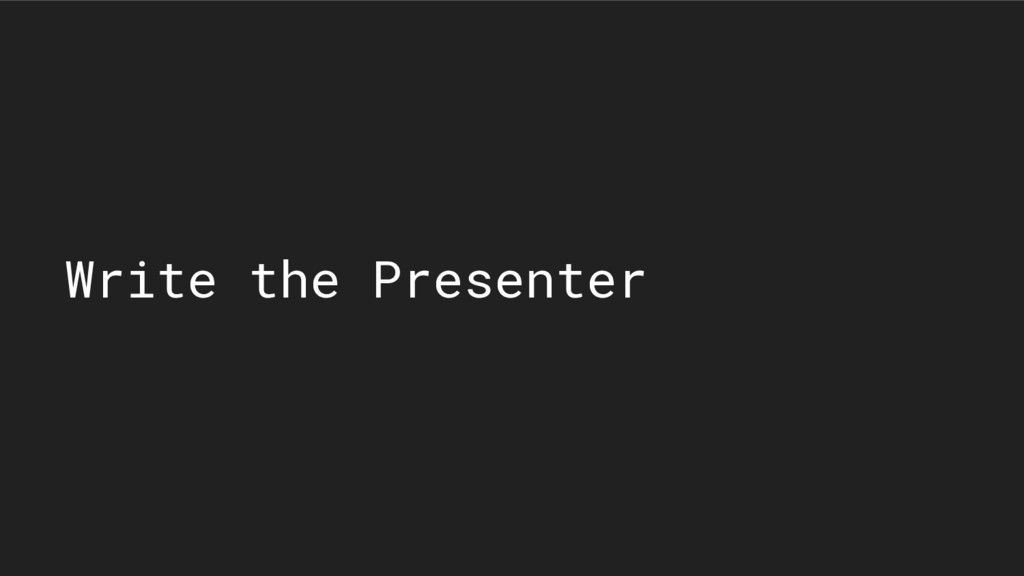 Write the Presenter
