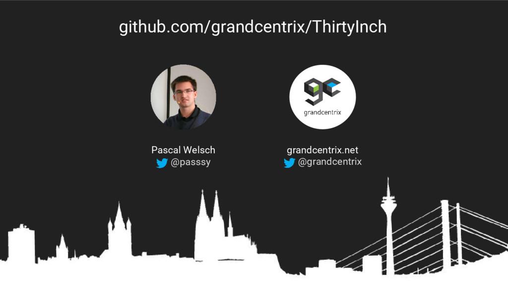 github.com/grandcentrix/ThirtyInch Pascal Welsc...
