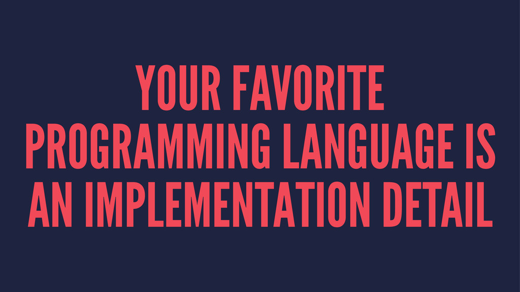 YOUR FAVORITE PROGRAMMING LANGUAGE IS AN IMPLEM...