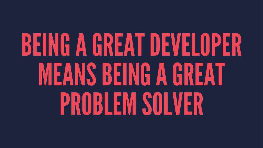 BEING A GREAT DEVELOPER MEANS BEING A GREAT PRO...