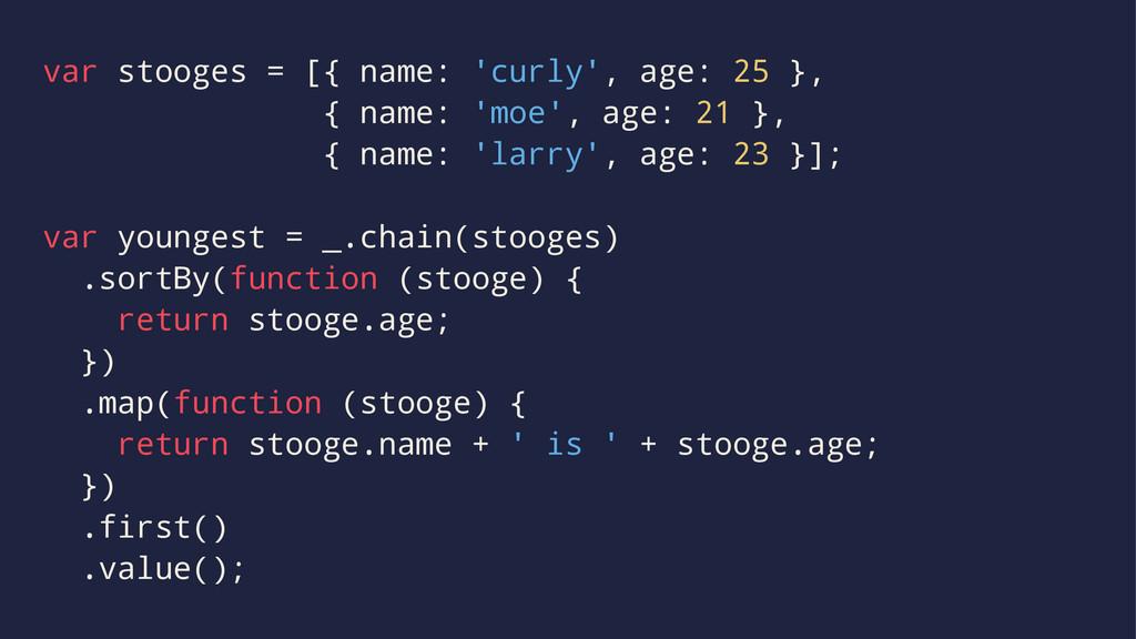 var stooges = [{ name: 'curly', age: 25 }, { na...