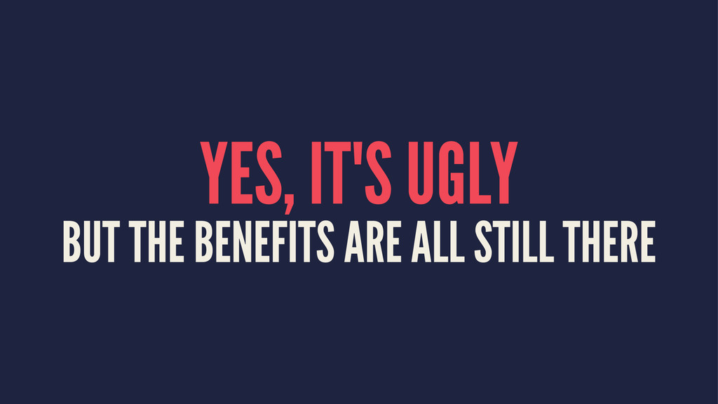 YES, IT'S UGLY BUT THE BENEFITS ARE ALL STILL T...
