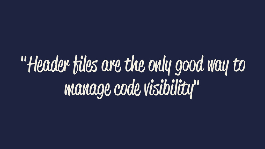 """""""Header files are the only good way to manage co..."""
