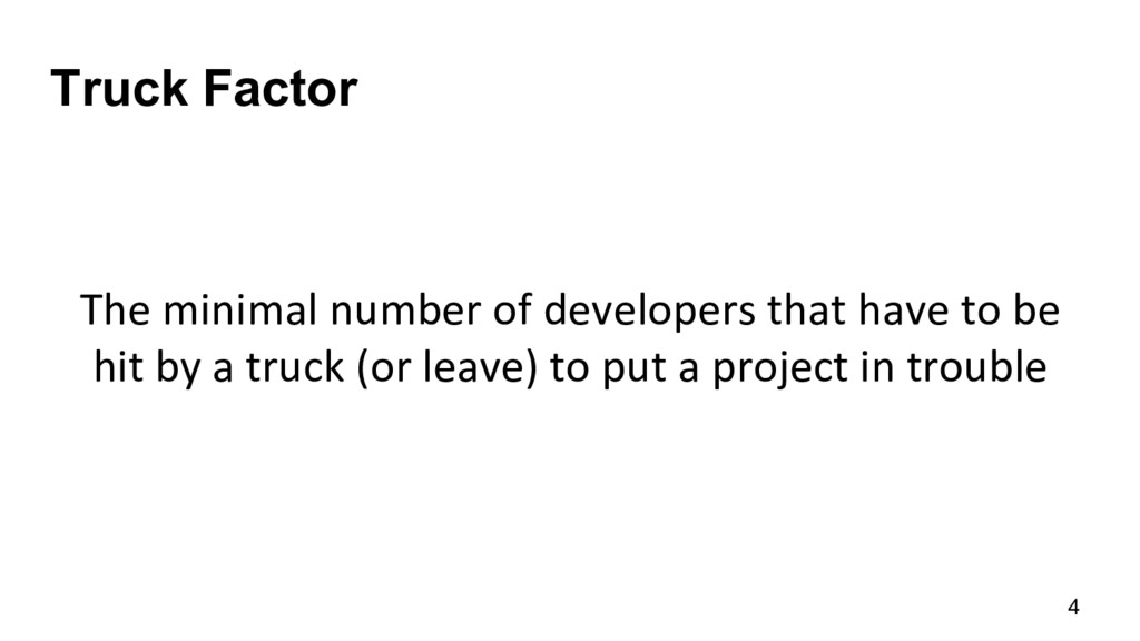 Truck Factor The minimal number of ...