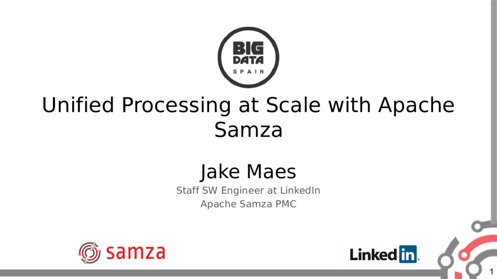 1 Unified Processing at Scale with Apache Samza...