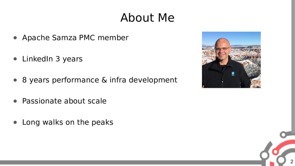 2 About Me ● Apache Samza PMC member ● LinkedIn...