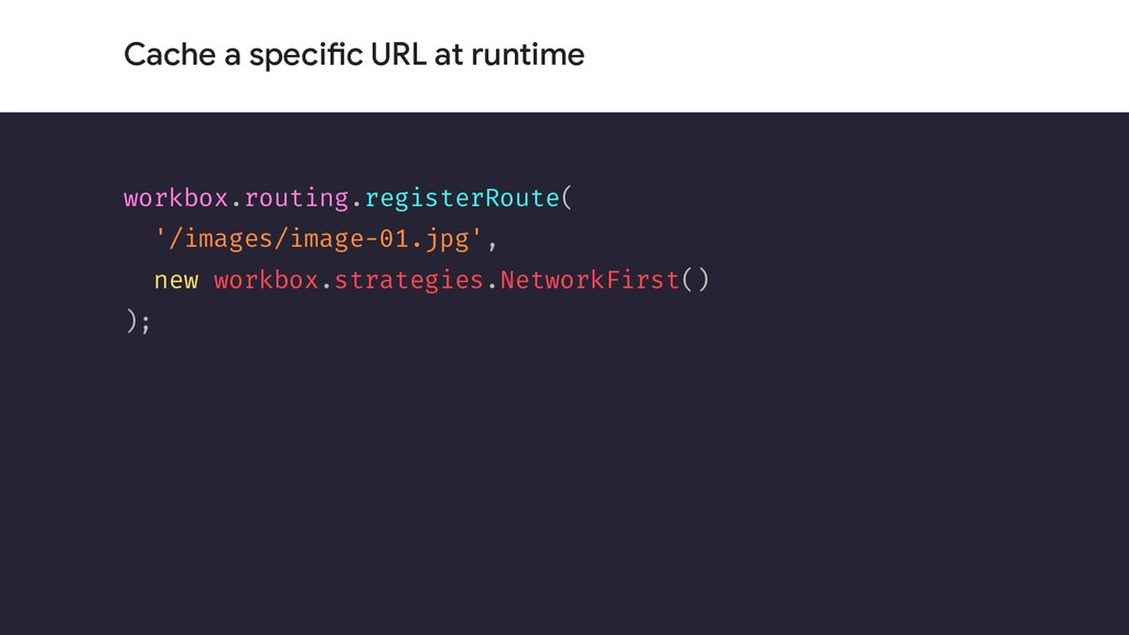 Cache a specific URL at runtime workbox.routing...
