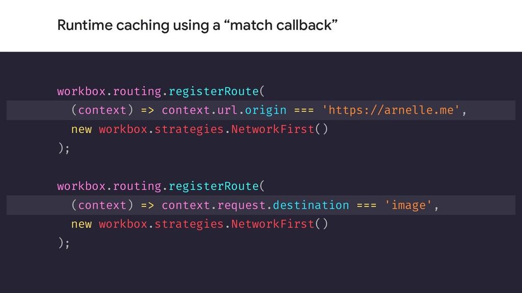"Runtime caching using a ""match callback"" workbo..."