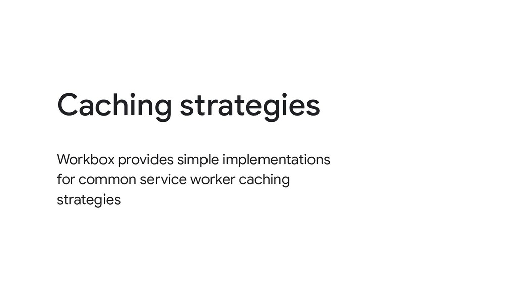 Workbox provides simple implementations for com...
