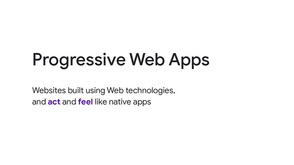 Progressive Web Apps Websites built using Web t...