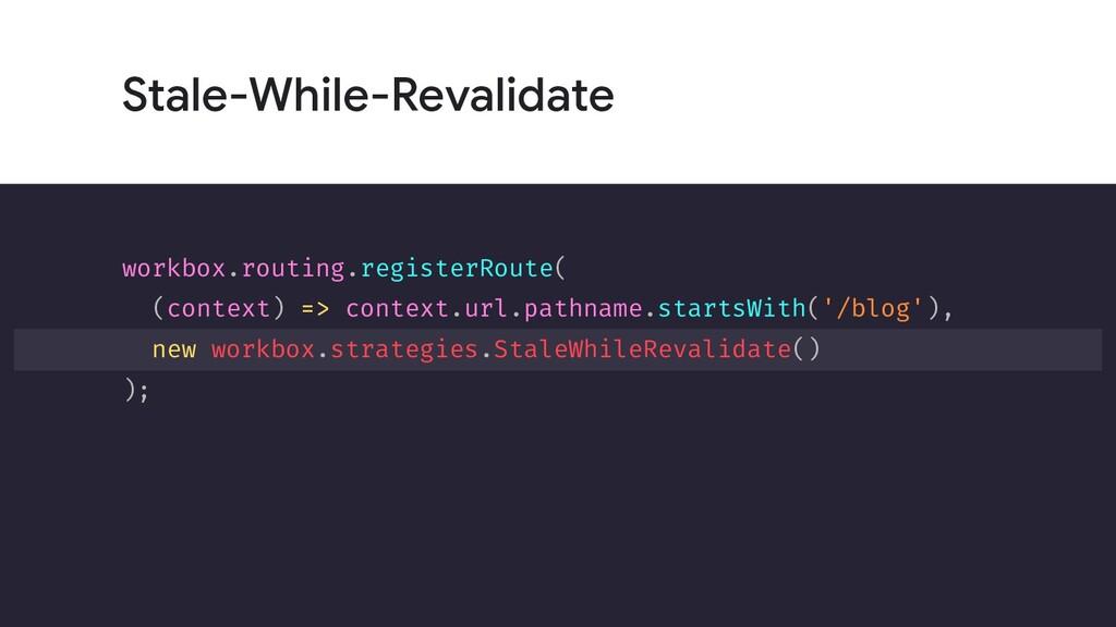 Stale-While-Revalidate workbox.routing.register...