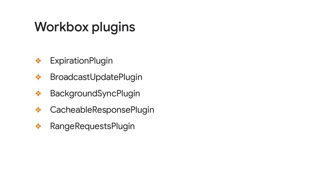 ❖ ExpirationPlugin ❖ BroadcastUpdatePlugin ❖ Ba...