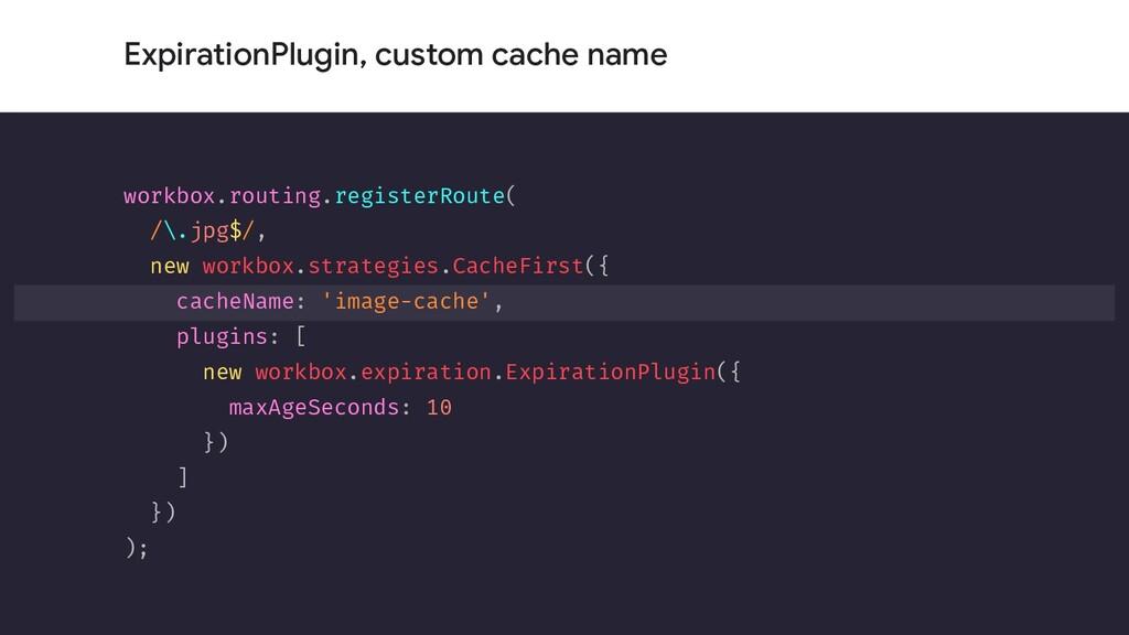 ExpirationPlugin, custom cache name workbox.rou...