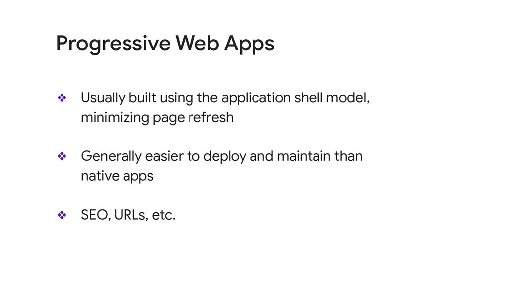 ❖ Usually built using the application shell mod...