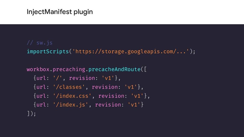 InjectManifest plugin // sw.js importScripts('h...