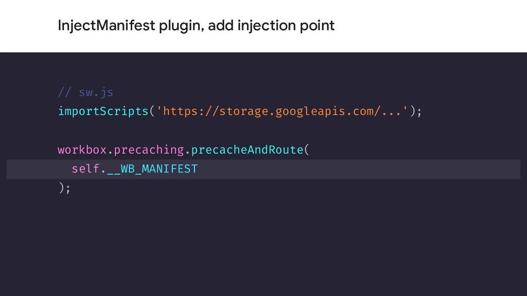 InjectManifest plugin, add injection point // s...