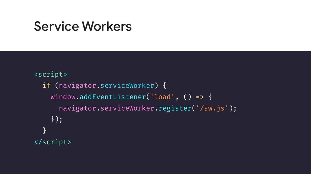 Service Workers <script> if (navigator.serviceW...