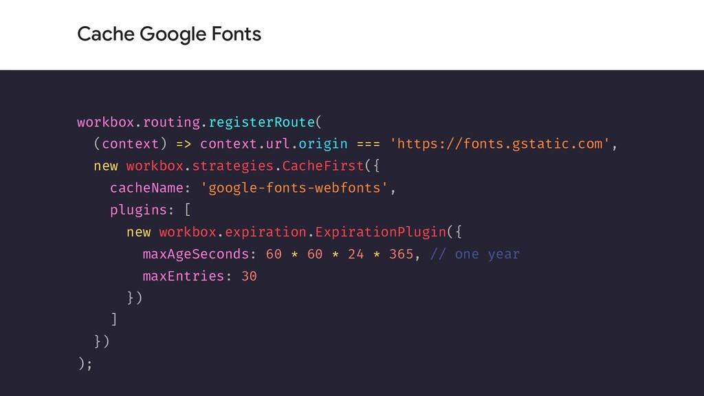 Cache Google Fonts workbox.routing.registerRout...