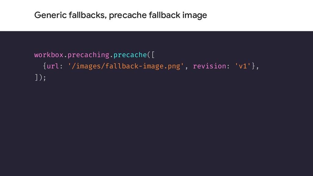 Generic fallbacks, precache fallback image work...