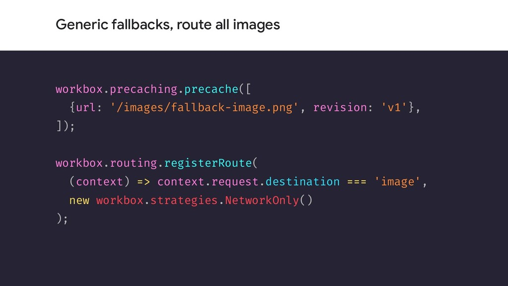 Generic fallbacks, route all images workbox.pre...