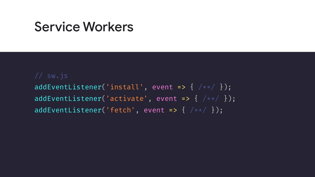 Service Workers // sw.js addEventListener('inst...