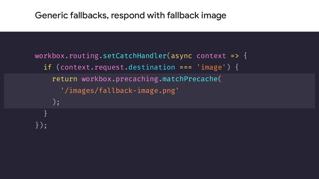 Generic fallbacks, respond with fallback image ...