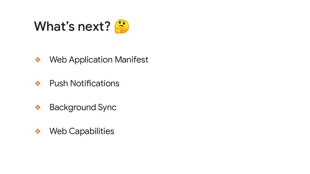 ❖ Web Application Manifest ❖ Push Notifications...