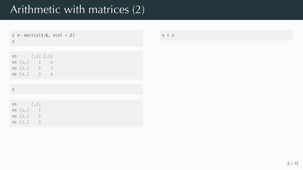 z matrix(1:6, ncol = 2) z [,1] [,2] [1,] 1 4 [2...