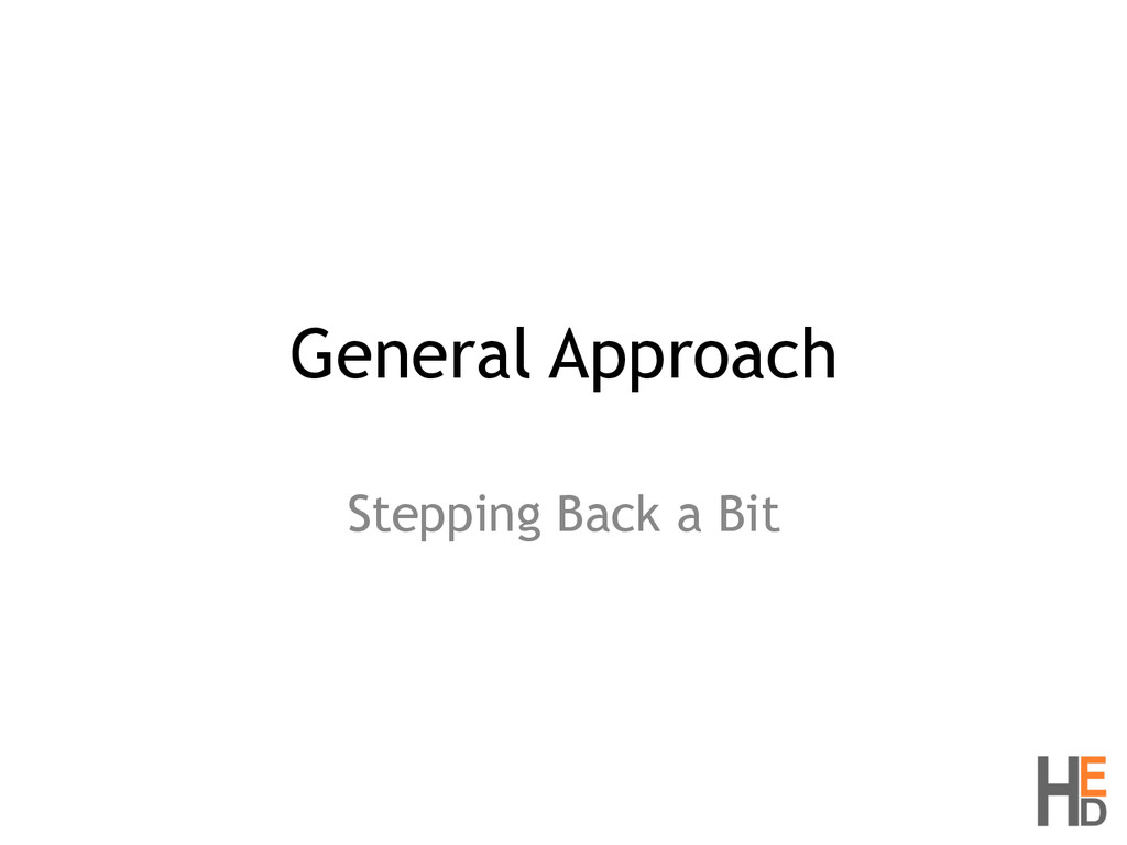 General Approach Stepping Back a Bit