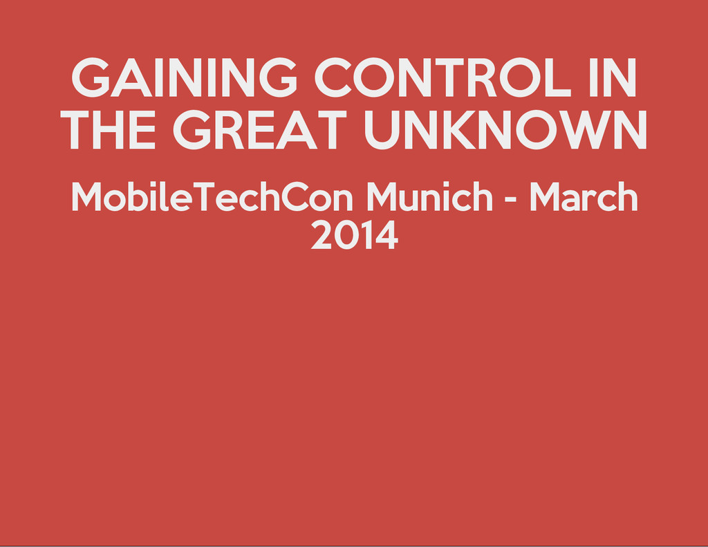 GAINING CONTROL IN THE GREAT UNKNOWN MobileTech...