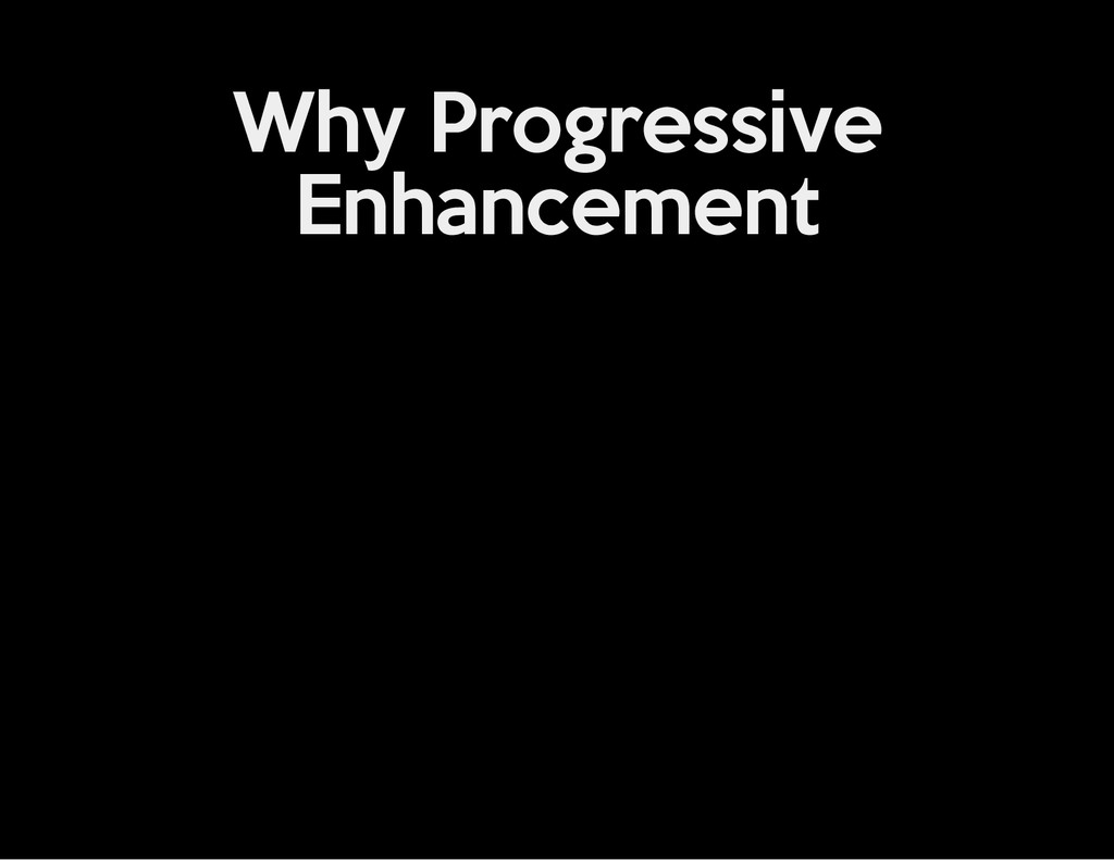 Why Progressive Enhancement