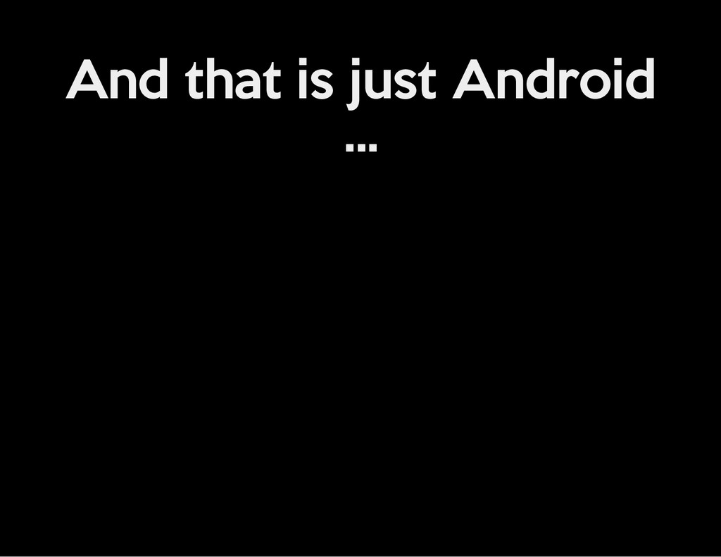 And that is just Android ...