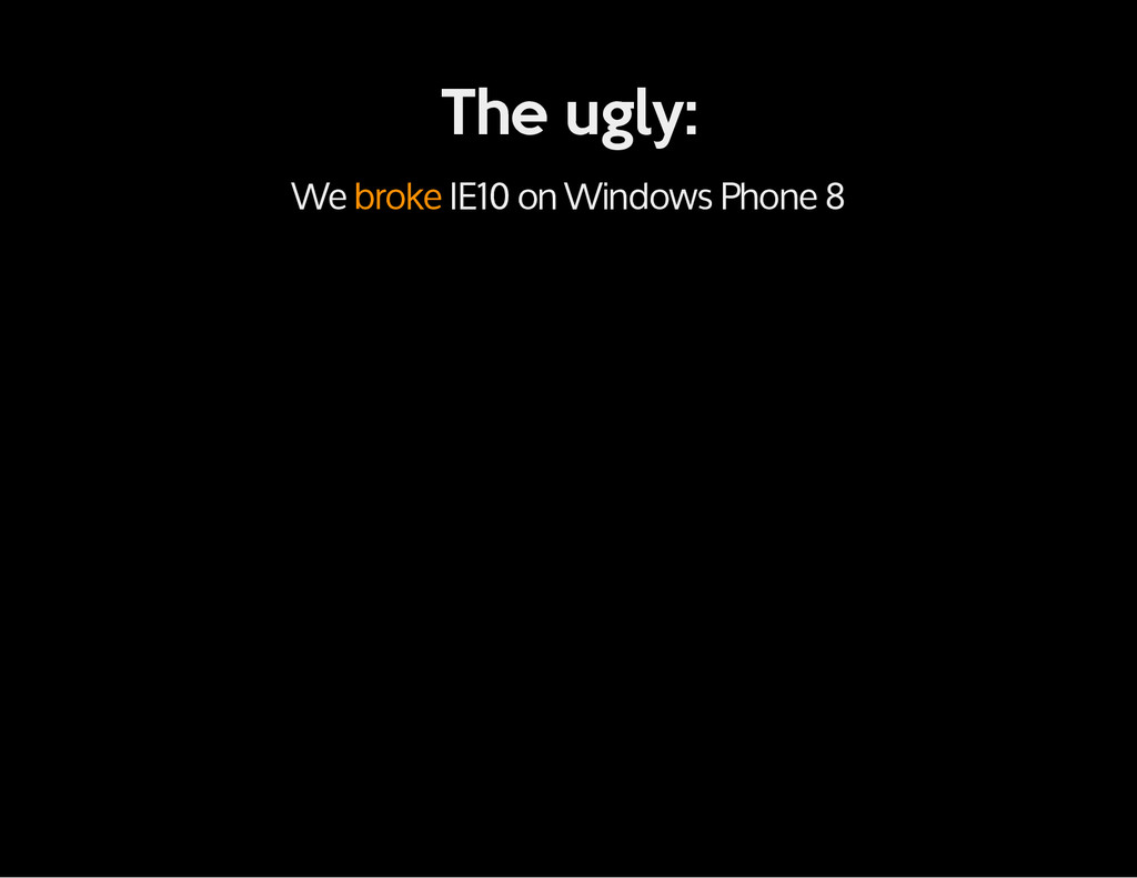 The ugly: We broke IE10 on Windows Phone 8